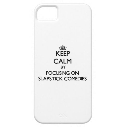 Keep Calm by focusing on Slapstick Comedies iPhone 5/5S Covers