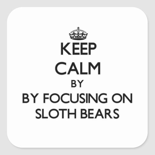 Keep calm by focusing on Sloth Bears Square Sticker