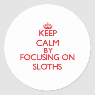 Keep calm by focusing on Sloths Stickers