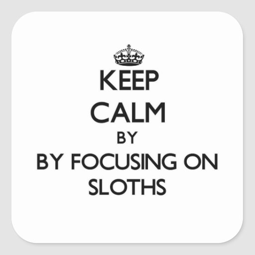 Keep calm by focusing on Sloths Sticker