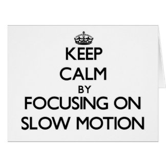 Keep Calm by focusing on Slow Motion Greeting Card