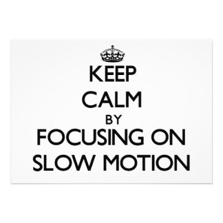 Keep Calm by focusing on Slow Motion Custom Invite