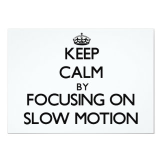"""Keep Calm by focusing on Slow Motion 5"""" X 7"""" Invitation Card"""