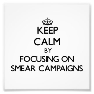 Keep Calm by focusing on Smear Campaigns Art Photo