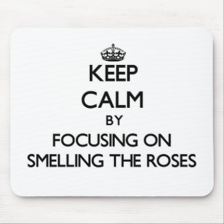 Keep Calm by focusing on Smelling The Roses Mouse Pad