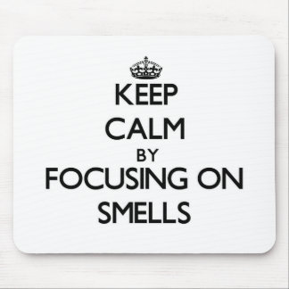 Keep Calm by focusing on Smells Mousepad