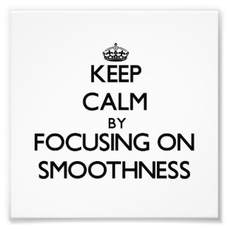 Keep Calm by focusing on Smoothness Photo