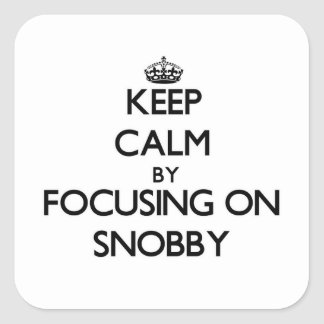 Keep Calm by focusing on Snobby Stickers