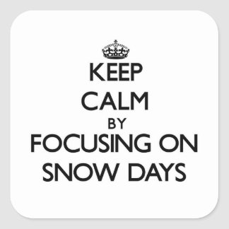 Keep Calm by focusing on Snow Days Square Sticker
