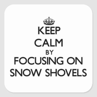 Keep Calm by focusing on Snow Shovels Sticker