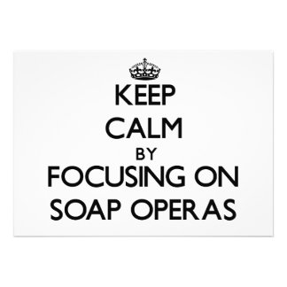 Keep Calm by focusing on Soap Operas Custom Announcements