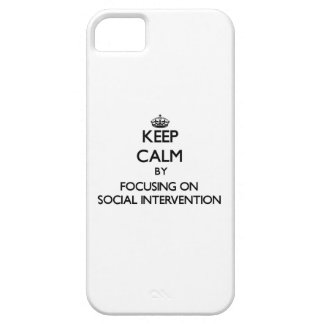 Keep calm by focusing on Social Intervention iPhone 5/5S Cases