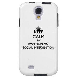Keep calm by focusing on Social Intervention Galaxy S4 Case