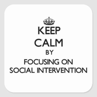 Keep calm by focusing on Social Intervention Square Stickers