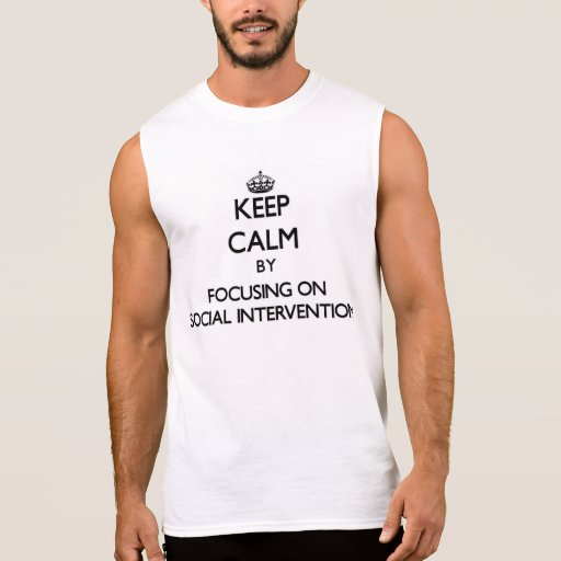 Keep calm by focusing on Social Intervention Sleeveless T-shirts