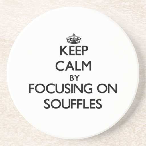 Keep Calm by focusing on Souffles Drink Coasters