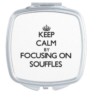 Keep Calm by focusing on Souffles Makeup Mirror