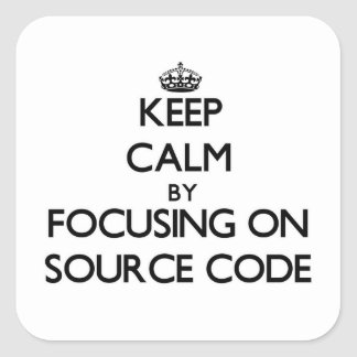 Keep Calm by focusing on Source Code Square Sticker