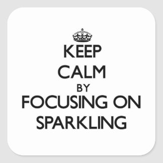 Keep Calm by focusing on Sparkling Square Sticker