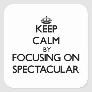 Keep Calm by focusing on Spectacular Square Stickers