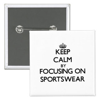 Keep Calm by focusing on Sportswear Pinback Buttons