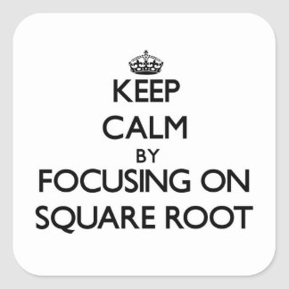 Keep Calm by focusing on Square Root Square Sticker