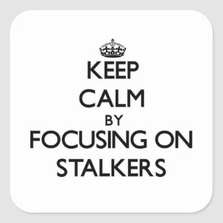 Keep Calm by focusing on Stalkers Sticker