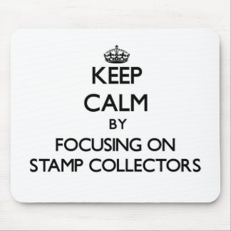 Keep Calm by focusing on Stamp Collectors Mouse Pad