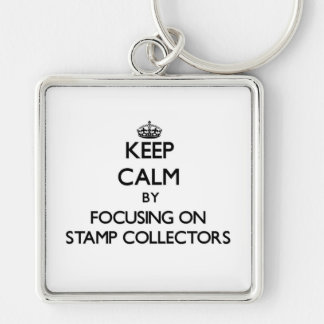 Keep Calm by focusing on Stamp Collectors Silver-Colored Square Key Ring