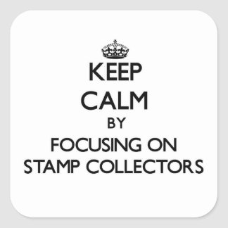 Keep Calm by focusing on Stamp Collectors Square Sticker