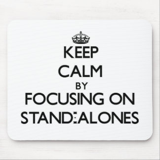 Keep Calm by focusing on Stand-Alones Mousepads
