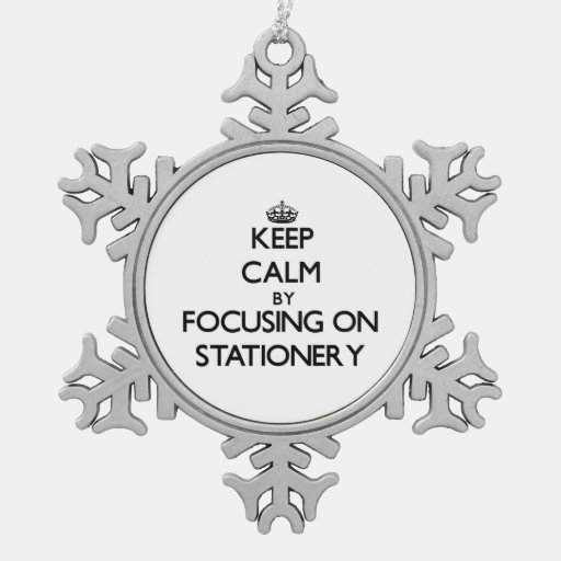 Keep Calm by focusing on Stationery Ornament