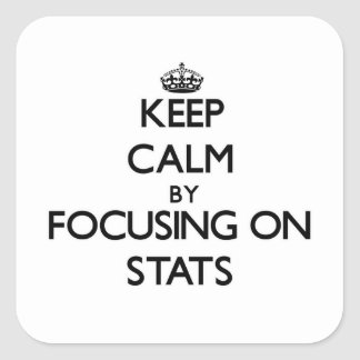 Keep Calm by focusing on Stats Square Sticker
