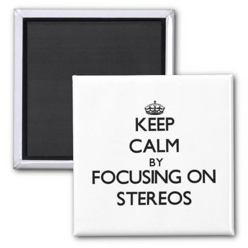 Keep Calm by focusing on Stereos Fridge Magnets