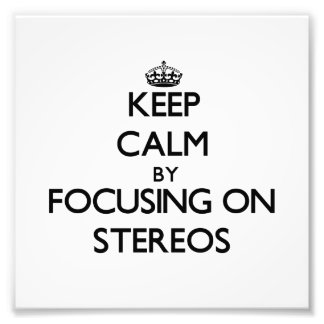 Keep Calm by focusing on Stereos Photo Art