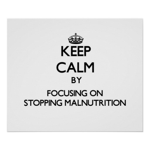 Keep Calm by focusing on Stopping Malnutrition Print