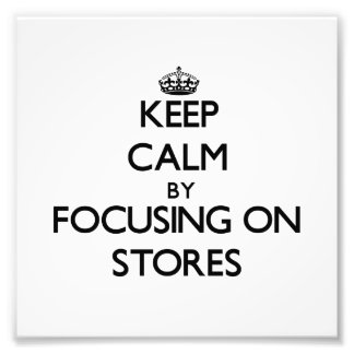 Keep Calm by focusing on Stores Photographic Print