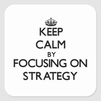 Keep Calm by focusing on Strategy Square Sticker