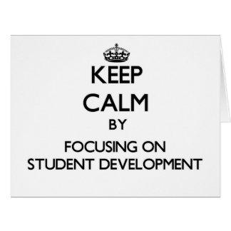 Keep calm by focusing on Student Development Greeting Cards