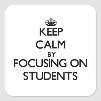 Keep Calm by focusing on Students Sticker
