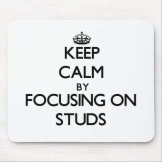 Keep Calm by focusing on Studs Mousepads
