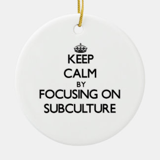 Keep Calm by focusing on Subculture Ornaments