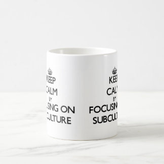 Keep Calm by focusing on Subculture Coffee Mugs