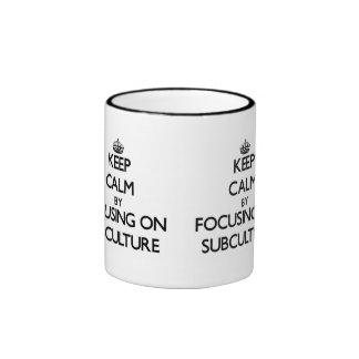 Keep Calm by focusing on Subculture Coffee Mug