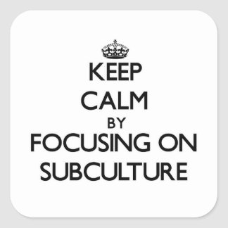 Keep Calm by focusing on Subculture Stickers