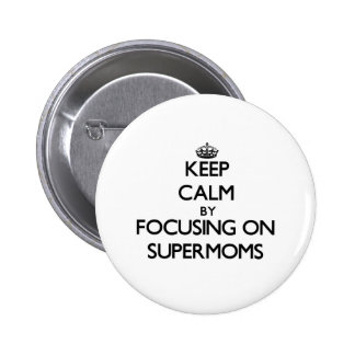 Keep Calm by focusing on Supermoms Buttons
