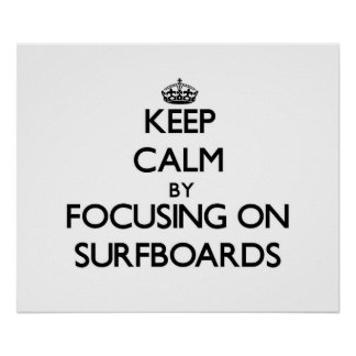 Keep Calm by focusing on Surfboards Posters