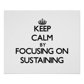Keep Calm by focusing on Sustaining Posters