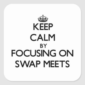 Keep Calm by focusing on Swap Meets Square Sticker