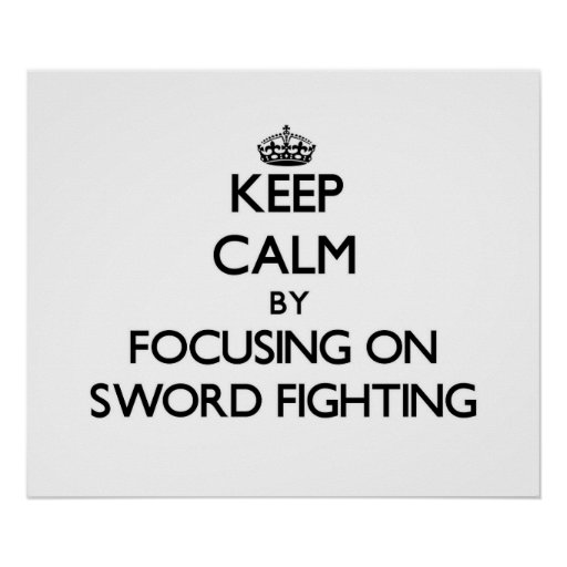 Keep Calm by focusing on Sword Fighting Poster